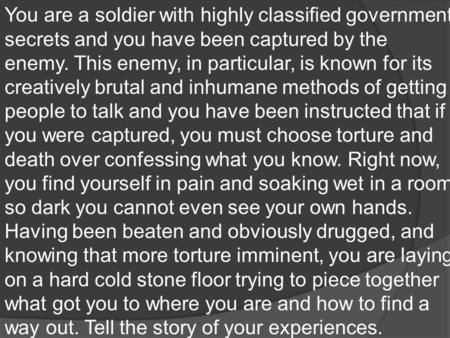 You are a soldier with highly classified government secrets and you have been captured by the enemy. This enemy, in particular, is known for its creatively.