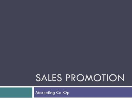 SALES PROMOTION Marketing Co-Op. Sales Promotion  All marketing activities – other than person selling, advertising, and public relations – that are.