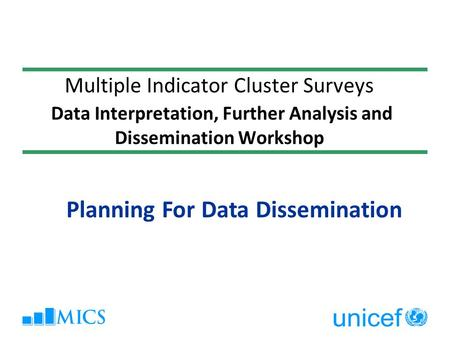 Multiple Indicator Cluster Surveys Data Interpretation, Further Analysis and Dissemination Workshop Planning For Data Dissemination.