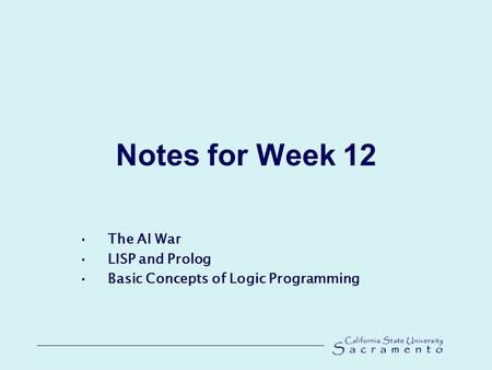 Notes for Week 12 The AI War LISP and Prolog Basic Concepts of Logic Programming.