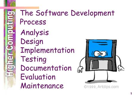 1 The Software Development Process Analysis Design Implementation Testing Documentation Evaluation Maintenance.