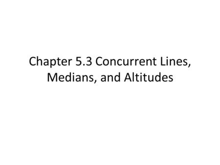 Chapter 5.3 Concurrent Lines, Medians, and Altitudes.