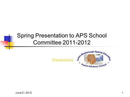 June 21, 20121 Spring Presentation to APS School Committee 2011-2012 Presented by.