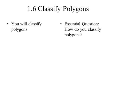 1.6 Classify Polygons You will classify polygons