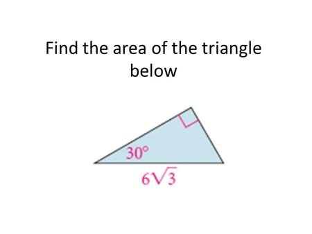 Find the area of the triangle below. 3/24 with review 7.4 and 7.5 on 3/25 7.5 Areas of Regular Polygons.