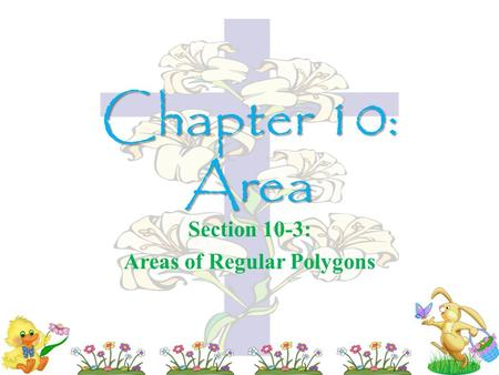 Chapter 10: Area Section 10-3: Areas of Regular Polygons.