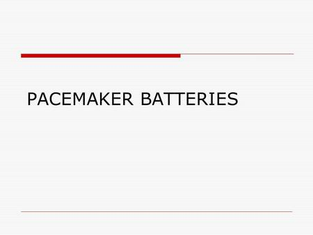 PACEMAKER BATTERIES. Introduction -pacemaker  Small electrical device that runs on batteries.  Watches electrical signal of our heart and provide the.