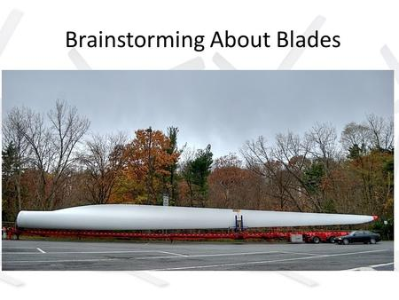 Brainstorming About Blades. Variables There are many variables that affect wind turbines or any other machines in general. A variable is a value or property.