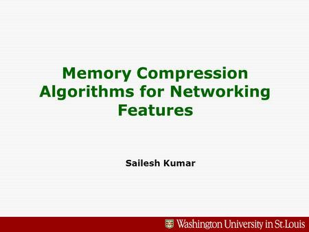Memory Compression Algorithms for Networking Features Sailesh Kumar.