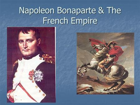 Napoleon Bonaparte & The French Empire. Who was Napoleon? 5'3 5'3 After his victory defending delegates from royalist rebels, Directory appoints him leader.