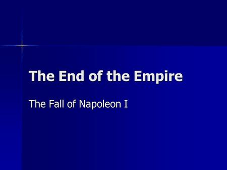 The End of the Empire The Fall of Napoleon I. The Fall In 1812, Napoleon decided to invade Russia. Napoleon assembled an army of over 500,000 soldiers,
