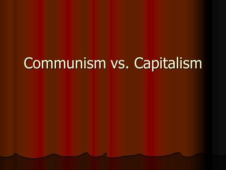 Communism vs. Capitalism Economic Systems An economic system is the way in which a particular country invests, produces, manufactures, and distributes.