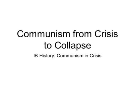 Communism from Crisis to Collapse