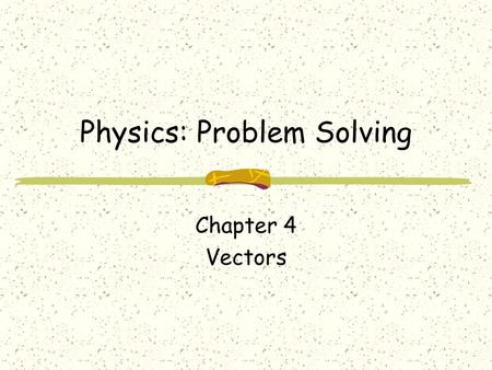 Physics: Problem Solving Chapter 4 Vectors. Physics: Problem Solving Chapter 4 Vectors.