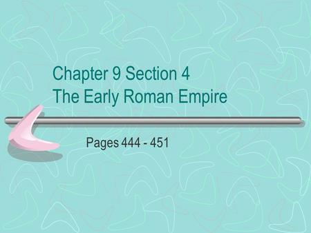 Chapter 9 Section 4 The Early Roman Empire Pages 444 - 451.