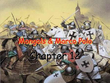 Mongols & Marco Polo Chapter 12.