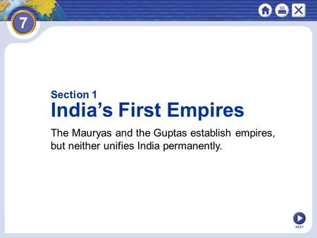 NEXT Section 1 India's First Empires The Mauryas and the Guptas establish empires, but neither unifies India permanently.