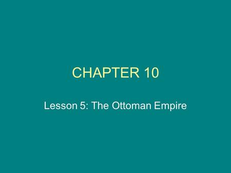 CHAPTER 10 Lesson 5: The Ottoman Empire. 14.) I can explain the structure of the Ottoman Empire and its legal system. 1.The sultan was the head of the.