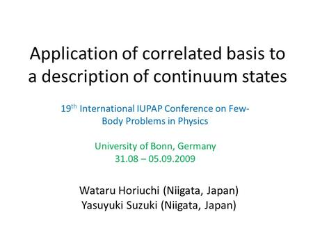Application of correlated basis to a description of continuum states 19 th International IUPAP Conference on Few- Body Problems in Physics University of.
