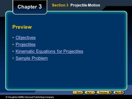 © Houghton Mifflin Harcourt Publishing Company Preview Objectives Projectiles Kinematic Equations for Projectiles Sample Problem Chapter 3 Section 3 Projectile.