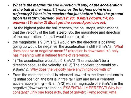 What is the magnitude and direction (if any) of the acceleration of the ball at the instant it reaches the highest point in its trajectory? What is its.