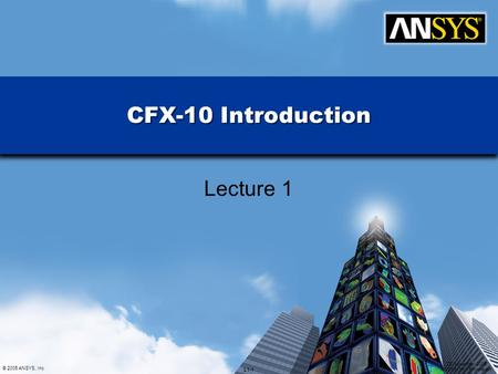 CFX-10 Introduction Lecture 1.