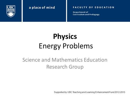 Physics Energy Problems Science and Mathematics Education Research Group Supported by UBC Teaching and Learning Enhancement Fund 2012-2015 Department of.
