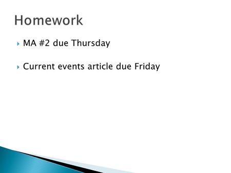  MA #2 due Thursday  Current events article due Friday.