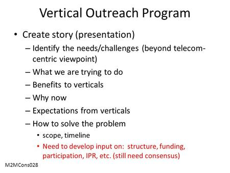 Vertical Outreach Program Create story (presentation) – Identify the needs/challenges (beyond telecom- centric viewpoint) – What we are trying to do –