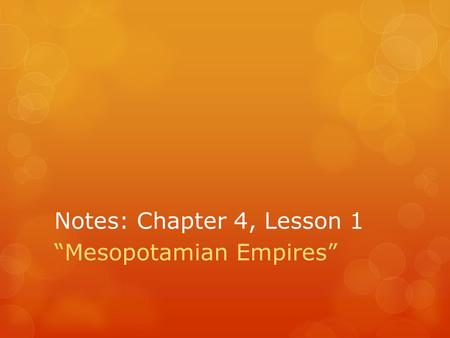 "Notes: Chapter 4, Lesson 1 ""Mesopotamian Empires""."