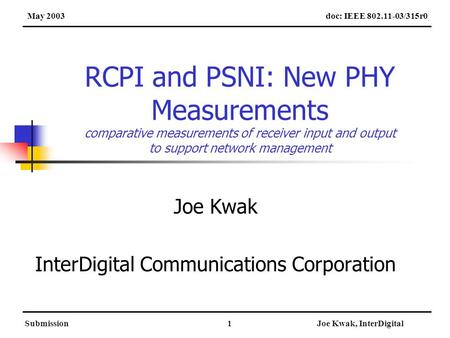 SubmissionJoe Kwak, InterDigital1 RCPI and PSNI: New PHY Measurements comparative measurements of receiver input and output to support network management.