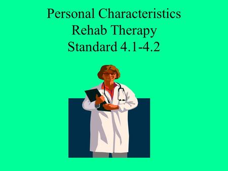Personal Characteristics Rehab Therapy Standard 4.1-4.2.