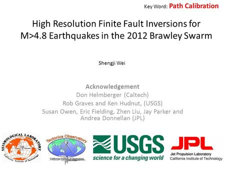 High Resolution Finite Fault Inversions for M>4.8 Earthquakes in the 2012 Brawley Swarm Shengji Wei Acknowledgement Don Helmberger (Caltech) Rob Graves.