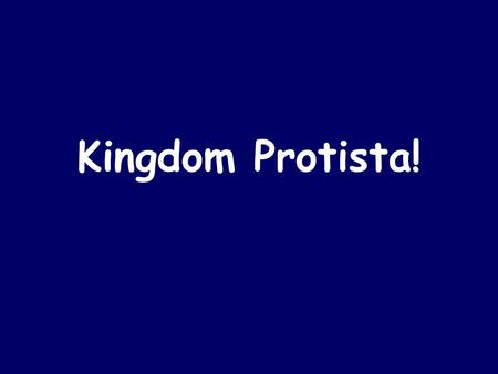Kingdom Protista!. Kingdom Protista Contains the MOST diverse organisms of all the kingdoms! ALL are eukaryotes Animal-like protists: Protozoa Plant-like.