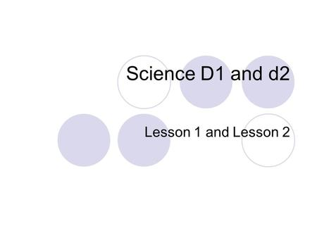Science D1 and d2 Lesson 1 and Lesson 2. Is it living or nonliving? Does it grow? Does it use food to get energy? Does it get rid of wastes? (go poo)