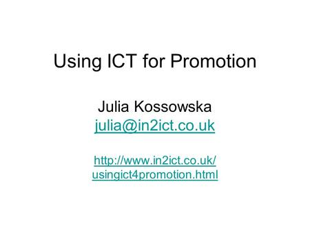 Using ICT for Promotion Julia Kossowska  usingict4promotion.html.