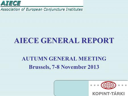 AIECE GENERAL REPORT AUTUMN GENERAL MEETING Brussels, 7-8 November 2013.