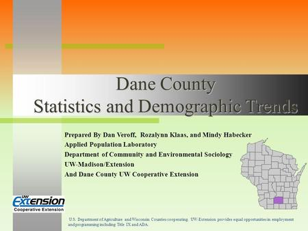 Dane County Statistics and Demographic Trends Prepared By Dan Veroff, Rozalynn Klaas, and Mindy Habecker Applied Population Laboratory Department of Community.