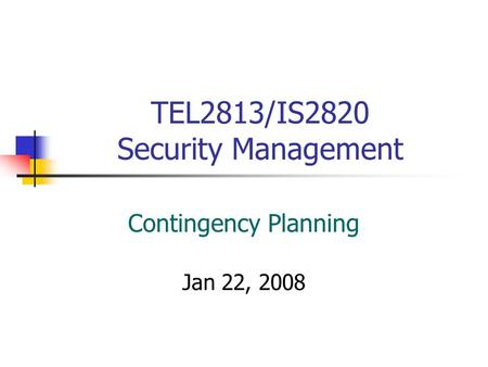 TEL2813/IS2820 Security Management Contingency Planning Jan 22, 2008.