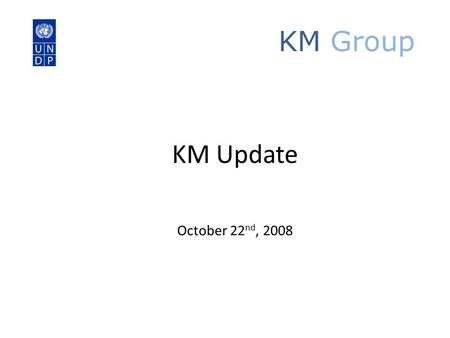 KM Group KM Update October 22 nd, 2008. KM Group KM Brief Business case Facts and figures Teamworks functionalities Timeline KMG Orgchart.