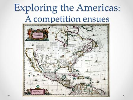 Exploring the Americas : A competition ensues. DO NOW: You are starting a new colony. Create 5-10 rules/laws that all colonists will follow: