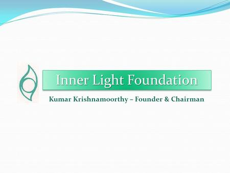 Inner Light Foundation Kumar Krishnamoorthy – Founder & Chairman.