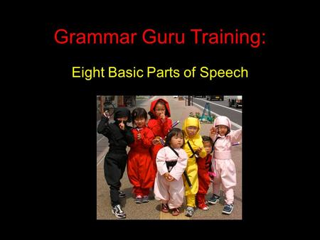 Grammar Guru Training: Eight Basic Parts of Speech.