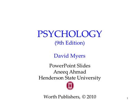 1 PSYCHOLOGY (9th Edition) David Myers PowerPoint Slides Aneeq Ahmad Henderson State University Worth Publishers, © 2010.