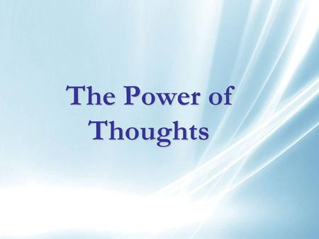The Power of Thoughts. Severino P. Reyes III Globe 0917-555-JOEY