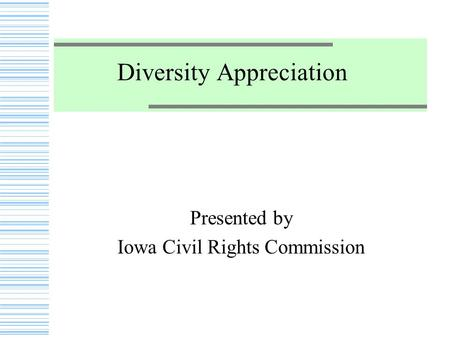 Diversity Appreciation Presented by Iowa Civil Rights Commission.