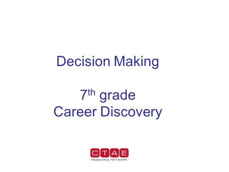 Decision Making 7 th grade Career Discovery. Decision Making How to make effective decisions?