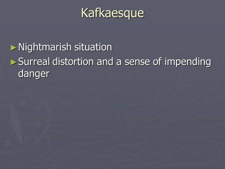 Kafkaesque ► Nightmarish situation ► Surreal distortion and a sense of impending danger.