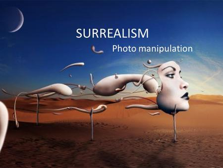 SURREALISM Photo manipulation. What does SURREALISM mean?
