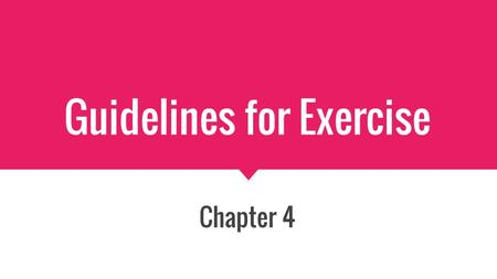 Guidelines for Exercise Chapter 4. What to consider before exercise Medical Exam: If you are in good health prior to exercise, you will not need a medical.